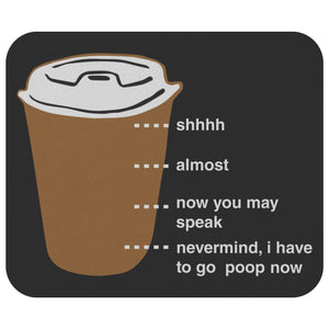 Shhh Almost Now You May Speak Nevermind Have To Go Poop Now Mouse Pad Funny Gift-Mousepads-Black-JoyHip.Com