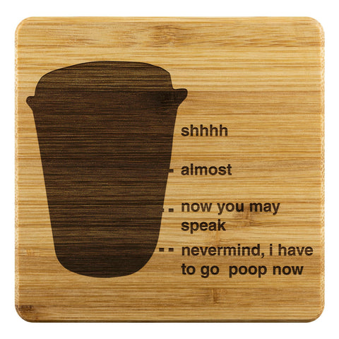 Shhh Almost Now You May Speak Nevermind I Have To Poop Now Funny Drink Coasters-Coasters-Bamboo Coaster - 4pc-JoyHip.Com