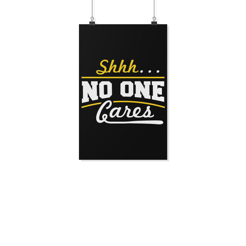 Shhh No One Cares Funny Poster Wall Art Room Decor Gift Sarcastic Presents-Posters 2-11x17-JoyHip.Com