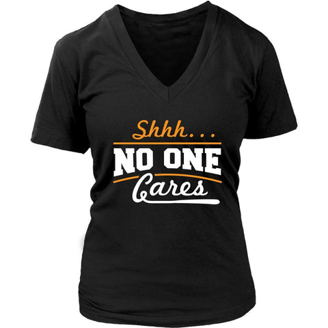 Shhh... No One Cares Great Sarcasm Funny Sarcastic Gift Ideas Soft VNeck TShirt-T-shirt-District Womens V-Neck-Black-JoyHip.Com