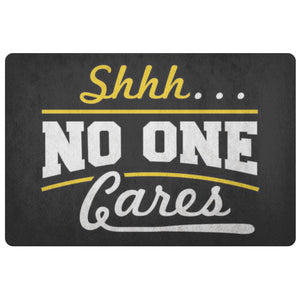 Shhh No One Cares Sarcasm 18X26 Door Mat Unique Sarcastic Gifts Ideas-Doormat-Black-JoyHip.Com