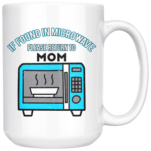 If Found In Microwave Please Return To Mom Funny Mama Gift Ideas White 15oz Mug