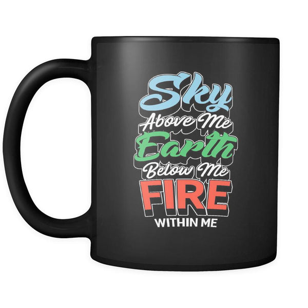 Sky Above Me Earth Below Me Fire Within Me Inspirational Motivational Quotes Black 11oz Coffee Mug-Drinkware-Motivational Quotes Black 11oz Coffee Mug-JoyHip.Com