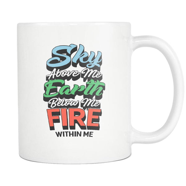 Sky Above Me Earth Below Me Fire Within Me Inspirational Motivational Quotes White 11oz Coffee Mug-Drinkware-Motivational Quotes White 11oz Coffee Mug-JoyHip.Com