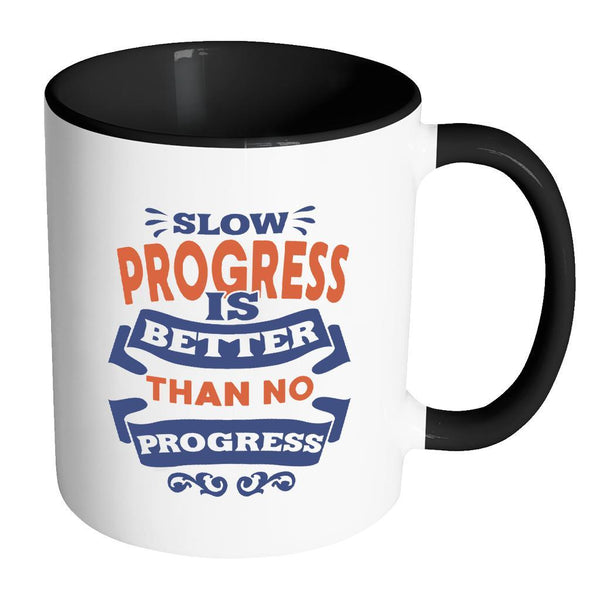 Slow Progress Is Better Than No Progress Inspirational Motivational Quotes 11oz Accent Coffee Mug (7 colors)-Drinkware-Accent Mug - Black-JoyHip.Com