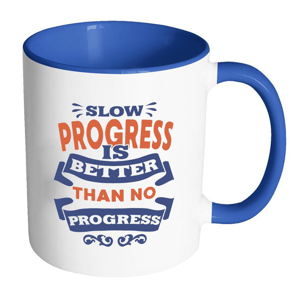 Slow Progress Is Better Than No Progress Inspirational Motivational Quotes 11oz Accent Coffee Mug (7 colors)-Drinkware-Accent Mug - Blue-JoyHip.Com