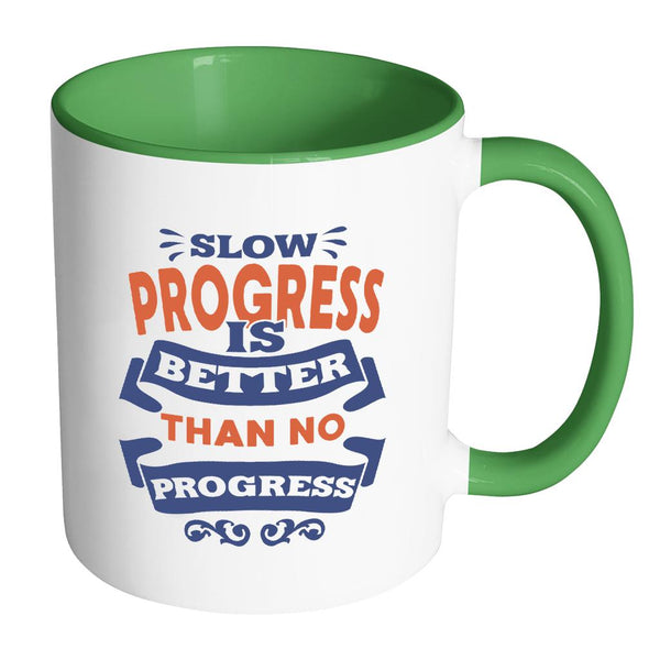 Slow Progress Is Better Than No Progress Inspirational Motivational Quotes 11oz Accent Coffee Mug (7 colors)-Drinkware-Accent Mug - Green-JoyHip.Com