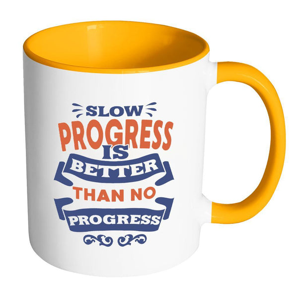 Slow Progress Is Better Than No Progress Inspirational Motivational Quotes 11oz Accent Coffee Mug (7 colors)-Drinkware-Accent Mug - Orange-JoyHip.Com