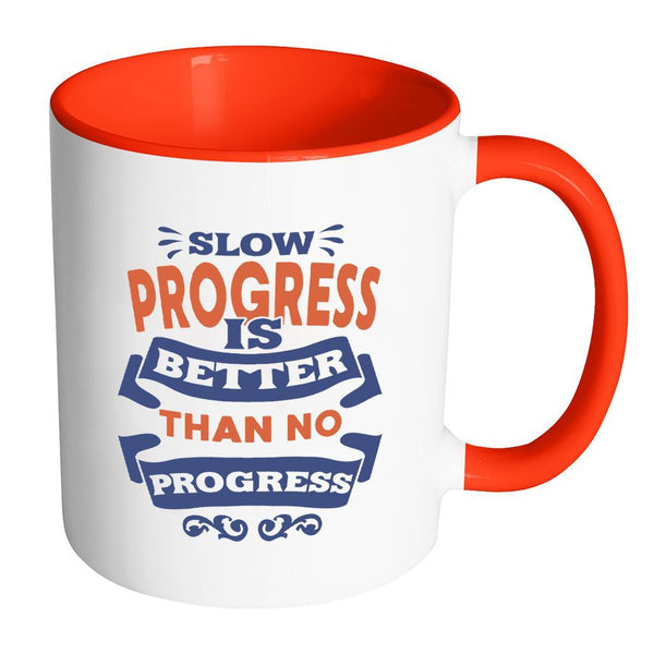 Slow Progress Is Better Than No Progress Inspirational Motivational Quotes 11oz Accent Coffee Mug (7 colors)-Drinkware-Accent Mug - Red-JoyHip.Com