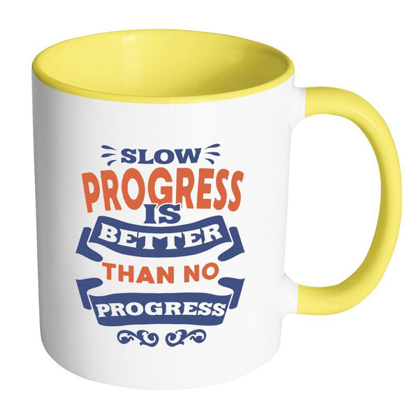 Slow Progress Is Better Than No Progress Inspirational Motivational Quotes 11oz Accent Coffee Mug (7 colors)-Drinkware-Accent Mug - Yellow-JoyHip.Com