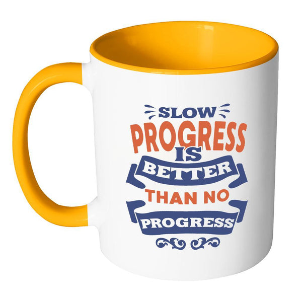 Slow Progress Is Better Than No Progress Inspirational Motivational Quotes 11oz Accent Coffee Mug (7 colors)-Drinkware-JoyHip.Com