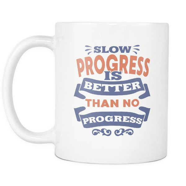 "Slow Progress Is Better Than No Progress Inspirational Motivational Quotes White 11oz Coffee Mug""-Drinkware-Motivational Quotes White 11oz Coffee Mug-JoyHip.Com"