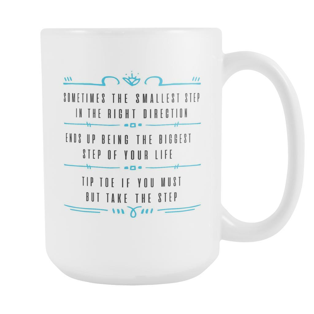 Sometimes The Smallest Step In The Right Direction Ends Up Being The Biggest Step Of Your Life Tip Toe If You Must But Take The Step Inspirational Motivational Quotes White 15oz Coffee Mug-Drinkware-Motivational Quotes White 15oz Coffee Mug-JoyHip.Com