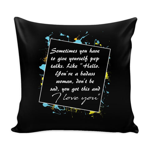 "Sometimes You Have To Give Yourself Pep Talks Like ""Hello You're A Badass Woman Don't Be Sad You Got This And I Love You"" Inspirational Motivational Quotes Decorative Throw Pillow Cases Cover(9 Colors)-Pillows-Black-JoyHip.Com"