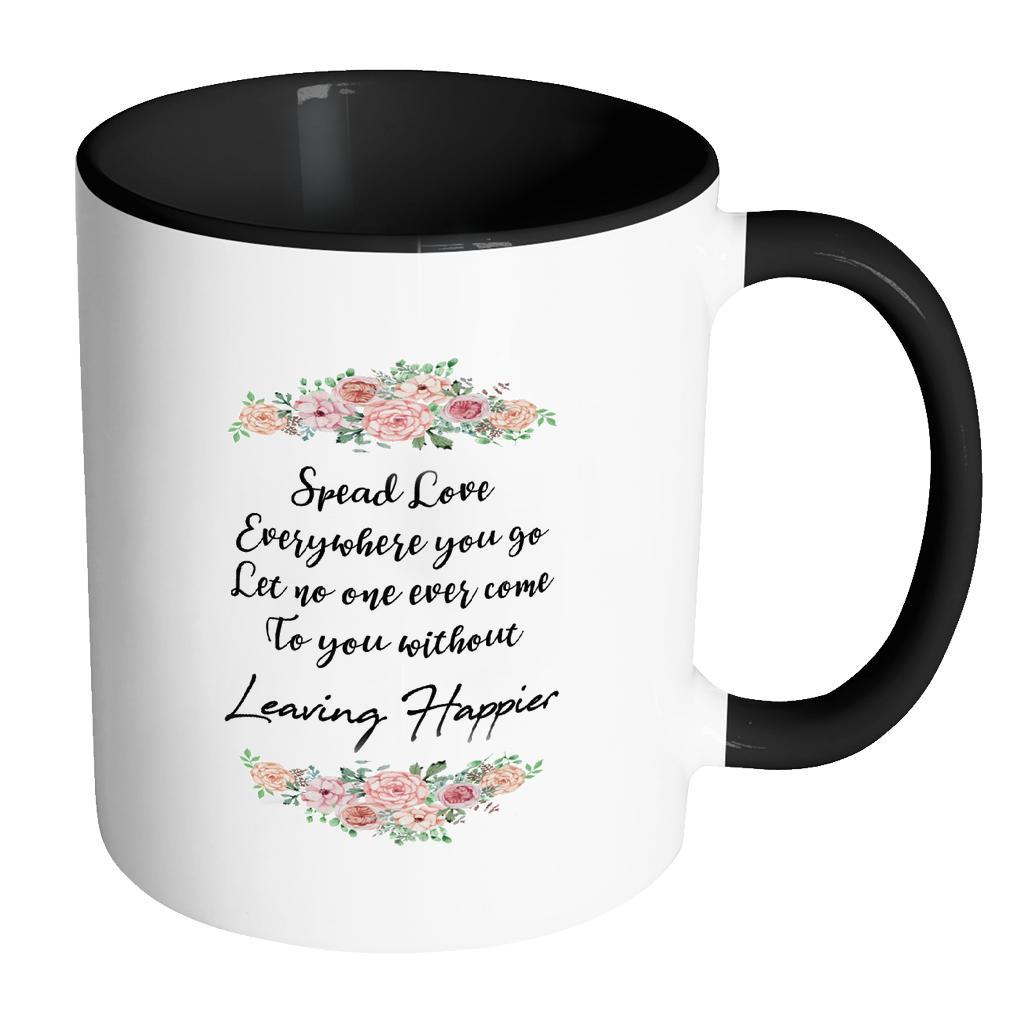 Spread Love Everywhere You Go Let No One Ever Come To You Without Leaving Happier Inspirational Motivational Quotes 11oz Accent Coffee Mug (7 colors)-Drinkware-Accent Mug - Black-JoyHip.Com