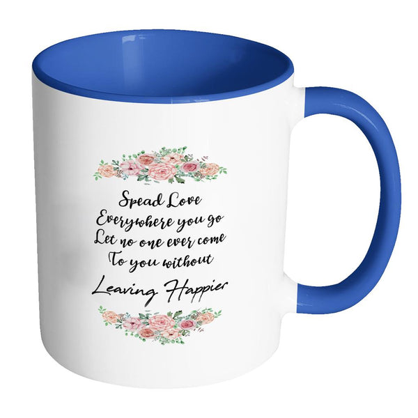 Spread Love Everywhere You Go Let No One Ever Come To You Without Leaving Happier Inspirational Motivational Quotes 11oz Accent Coffee Mug (7 colors)-Drinkware-Accent Mug - Blue-JoyHip.Com