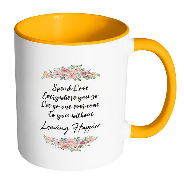 Spread Love Everywhere You Go Let No One Ever Come To You Without Leaving Happier Inspirational Motivational Quotes 11oz Accent Coffee Mug (7 colors)-Drinkware-Accent Mug - Orange-JoyHip.Com