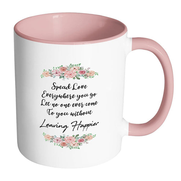 Spread Love Everywhere You Go Let No One Ever Come To You Without Leaving Happier Inspirational Motivational Quotes 11oz Accent Coffee Mug (7 colors)-Drinkware-Accent Mug - Pink-JoyHip.Com