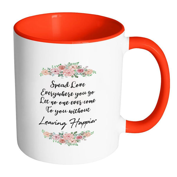 Spread Love Everywhere You Go Let No One Ever Come To You Without Leaving Happier Inspirational Motivational Quotes 11oz Accent Coffee Mug (7 colors)-Drinkware-Accent Mug - Red-JoyHip.Com