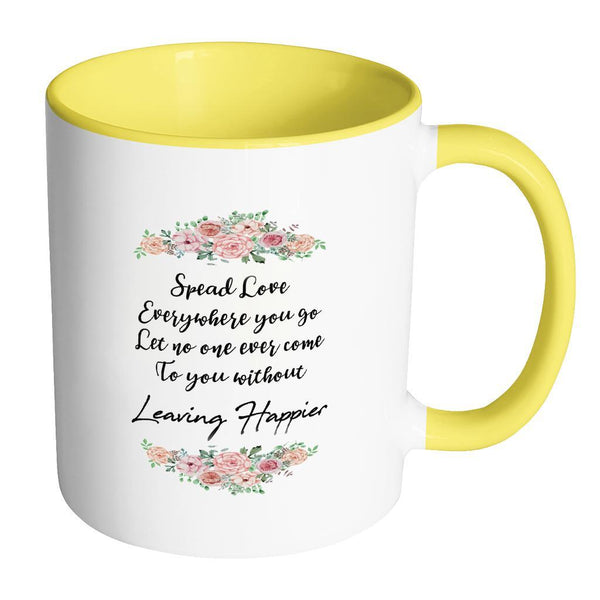 Spread Love Everywhere You Go Let No One Ever Come To You Without Leaving Happier Inspirational Motivational Quotes 11oz Accent Coffee Mug (7 colors)-Drinkware-Accent Mug - Yellow-JoyHip.Com