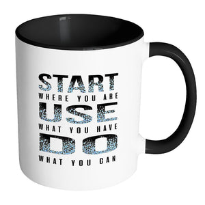 Start Where You Are Use What You Have Do What You Can Inspirational Motivational Quotes 11oz Accent Coffee Mug (7 colors)-Drinkware-Accent Mug - Black-JoyHip.Com