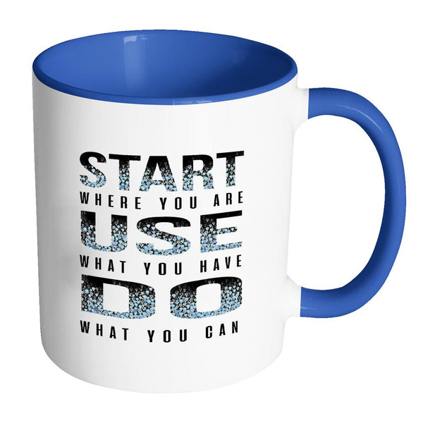 Start Where You Are Use What You Have Do What You Can Inspirational Motivational Quotes 11oz Accent Coffee Mug (7 colors)-Drinkware-Accent Mug - Blue-JoyHip.Com
