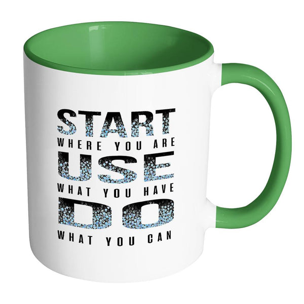 Start Where You Are Use What You Have Do What You Can Inspirational Motivational Quotes 11oz Accent Coffee Mug (7 colors)-Drinkware-Accent Mug - Green-JoyHip.Com