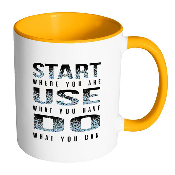 Start Where You Are Use What You Have Do What You Can Inspirational Motivational Quotes 11oz Accent Coffee Mug (7 colors)-Drinkware-Accent Mug - Orange-JoyHip.Com