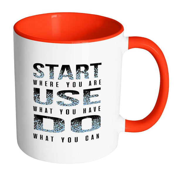 Start Where You Are Use What You Have Do What You Can Inspirational Motivational Quotes 11oz Accent Coffee Mug (7 colors)-Drinkware-Accent Mug - Red-JoyHip.Com