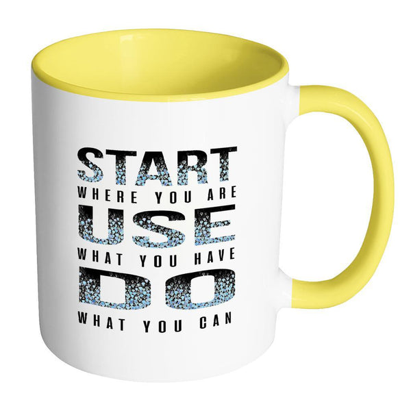 Start Where You Are Use What You Have Do What You Can Inspirational Motivational Quotes 11oz Accent Coffee Mug (7 colors)-Drinkware-Accent Mug - Yellow-JoyHip.Com