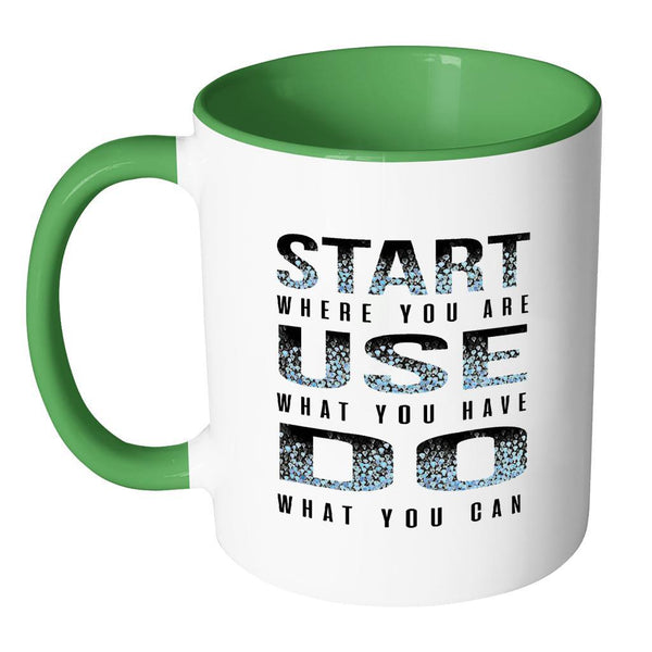 Start Where You Are Use What You Have Do What You Can Inspirational Motivational Quotes 11oz Accent Coffee Mug (7 colors)-Drinkware-JoyHip.Com