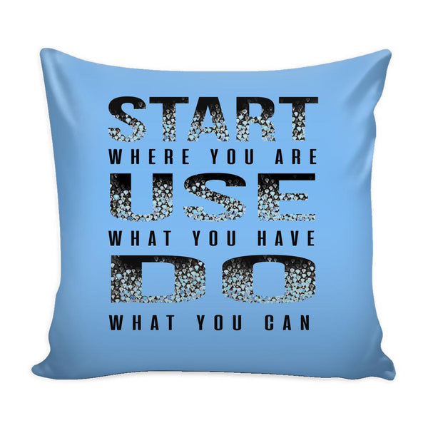 Start Where You Are Use What You Have Do What You Can Inspirational Motivational Quotes Decorative Throw Pillow Cases Cover(9 Colors)-Pillows-Blue-JoyHip.Com