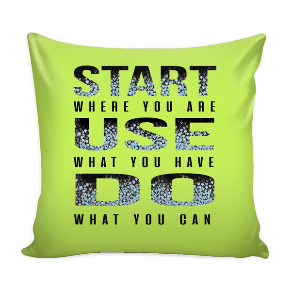 Start Where You Are Use What You Have Do What You Can Inspirational Motivational Quotes Decorative Throw Pillow Cases Cover(9 Colors)-Pillows-Green-JoyHip.Com