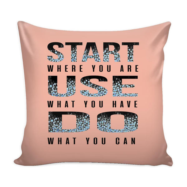 Start Where You Are Use What You Have Do What You Can Inspirational Motivational Quotes Decorative Throw Pillow Cases Cover(9 Colors)-Pillows-Peach-JoyHip.Com