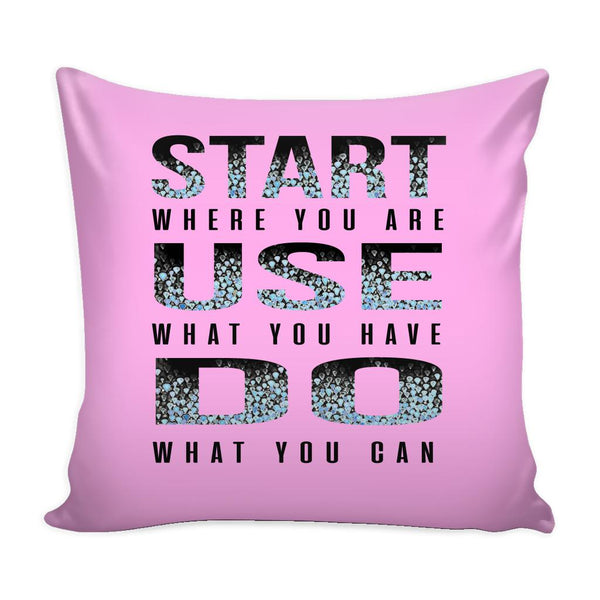 Start Where You Are Use What You Have Do What You Can Inspirational Motivational Quotes Decorative Throw Pillow Cases Cover(9 Colors)-Pillows-Pink-JoyHip.Com