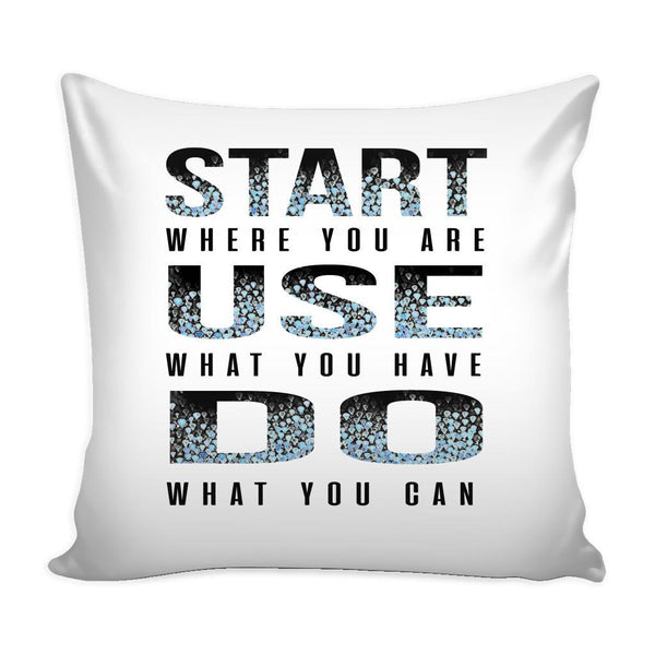Start Where You Are Use What You Have Do What You Can Inspirational Motivational Quotes Decorative Throw Pillow Cases Cover(9 Colors)-Pillows-White-JoyHip.Com
