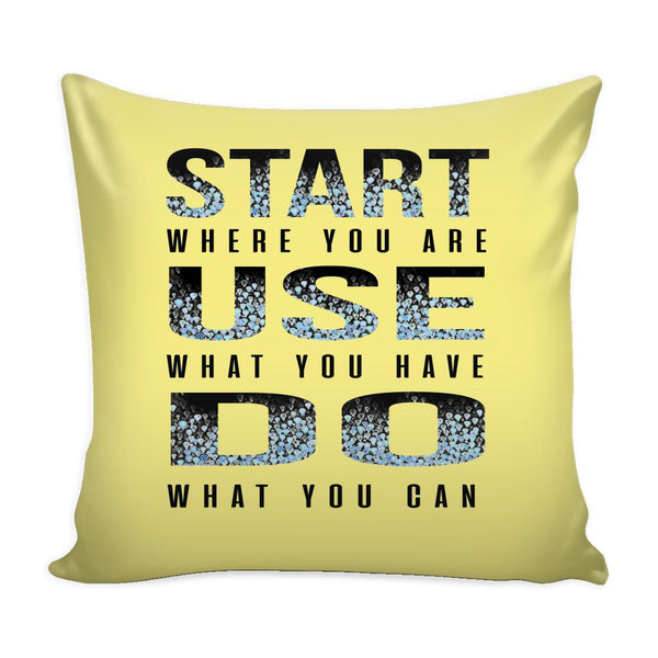 Start Where You Are Use What You Have Do What You Can Inspirational Motivational Quotes Decorative Throw Pillow Cases Cover(9 Colors)-Pillows-Yellow-JoyHip.Com
