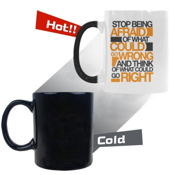 Stop Being Afraid Of What Could Go Wrong And Think Of What Could Go Right Inspirational Motivational Quotes Color Changing/Morphing 11oz Coffee Mug-Morphing Mug-One Size-JoyHip.Com