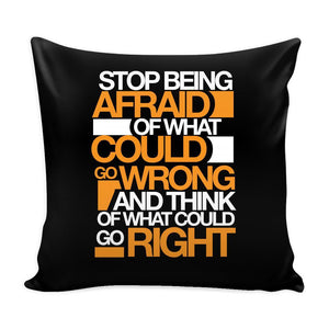 Stop Being Afraid Of What Could Go Wrong And Think Of What Could Go Right Inspirational Motivational Quotes Decorative Throw Pillow Cases Cover(9 Colors)-Pillows-Black-JoyHip.Com