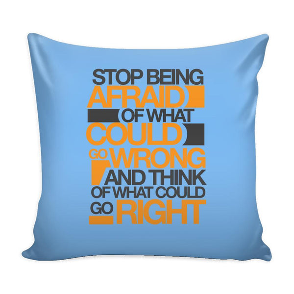 Stop Being Afraid Of What Could Go Wrong And Think Of What Could Go Right Inspirational Motivational Quotes Decorative Throw Pillow Cases Cover(9 Colors)-Pillows-Blue-JoyHip.Com