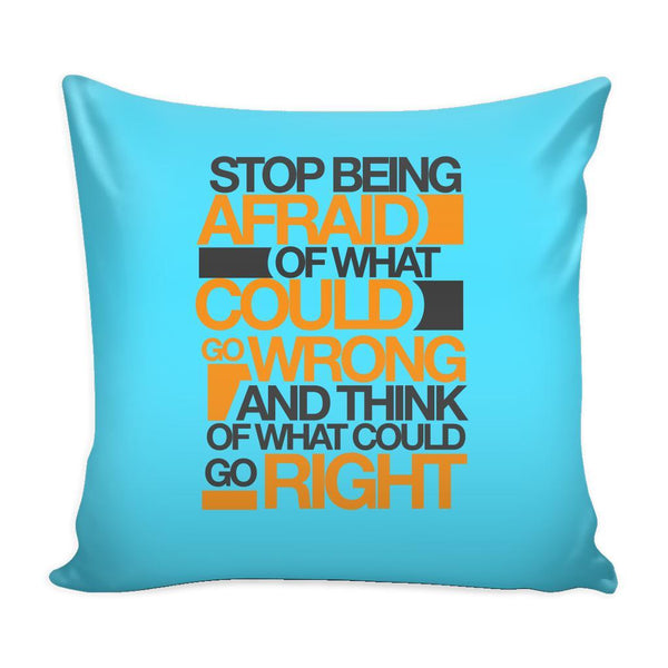 Stop Being Afraid Of What Could Go Wrong And Think Of What Could Go Right Inspirational Motivational Quotes Decorative Throw Pillow Cases Cover(9 Colors)-Pillows-Cyan-JoyHip.Com