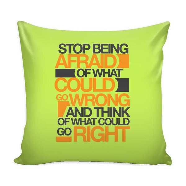 Stop Being Afraid Of What Could Go Wrong And Think Of What Could Go Right Inspirational Motivational Quotes Decorative Throw Pillow Cases Cover(9 Colors)-Pillows-Green-JoyHip.Com