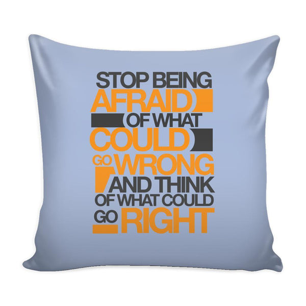 Stop Being Afraid Of What Could Go Wrong And Think Of What Could Go Right Inspirational Motivational Quotes Decorative Throw Pillow Cases Cover(9 Colors)-Pillows-Grey-JoyHip.Com
