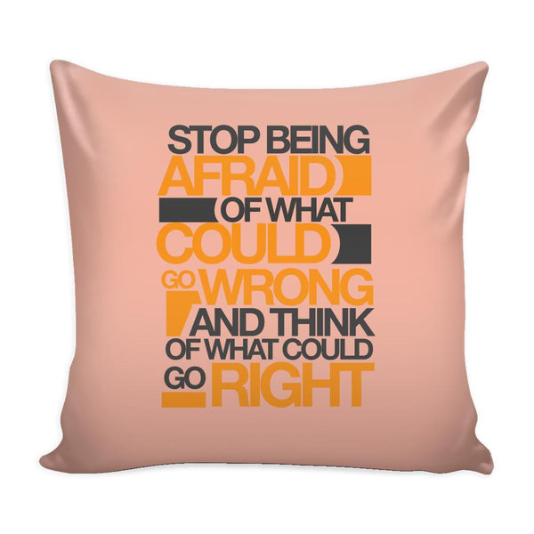 Stop Being Afraid Of What Could Go Wrong And Think Of What Could Go Right Inspirational Motivational Quotes Decorative Throw Pillow Cases Cover(9 Colors)-Pillows-Peach-JoyHip.Com
