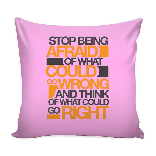 Stop Being Afraid Of What Could Go Wrong And Think Of What Could Go Right Inspirational Motivational Quotes Decorative Throw Pillow Cases Cover(9 Colors)-Pillows-Pink-JoyHip.Com