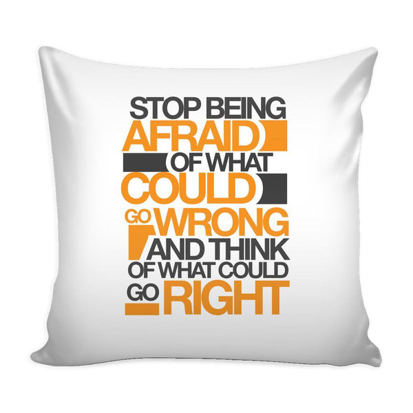 Stop Being Afraid Of What Could Go Wrong And Think Of What Could Go Right Inspirational Motivational Quotes Decorative Throw Pillow Cases Cover(9 Colors)-Pillows-White-JoyHip.Com