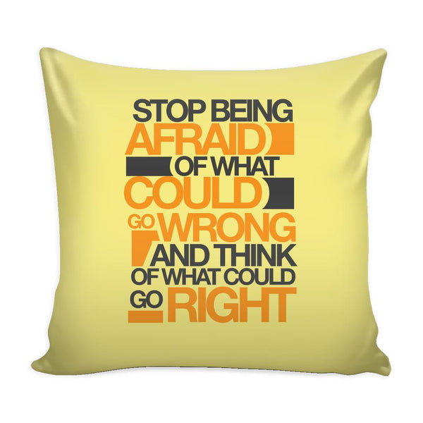 Stop Being Afraid Of What Could Go Wrong And Think Of What Could Go Right Inspirational Motivational Quotes Decorative Throw Pillow Cases Cover(9 Colors)-Pillows-Yellow-JoyHip.Com