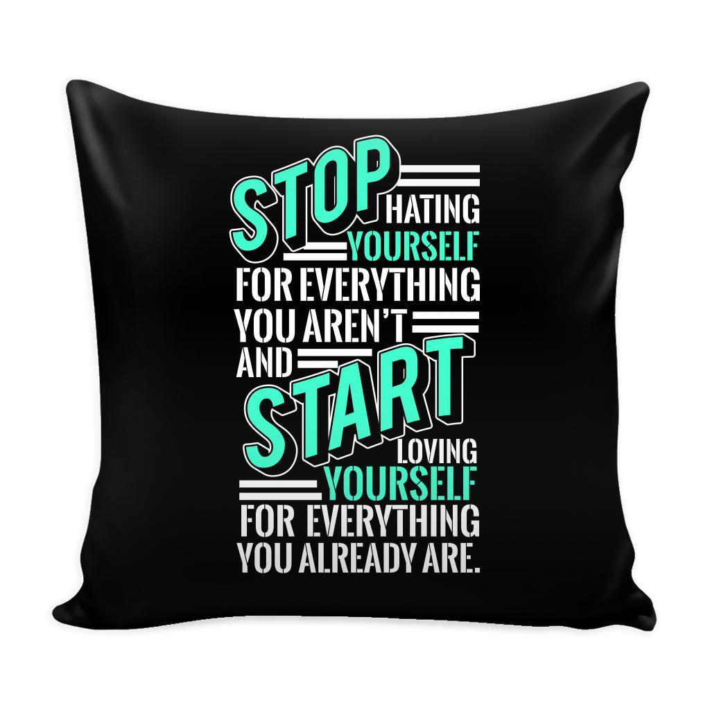 Stop Hating Yourself For Everything You Aren't And Start Loving Yourself For Everything You Already Are Inspirational Motivational Quotes Decorative Throw Pillow Cases Cover(9 Colors)-Pillows-Black-JoyHip.Com