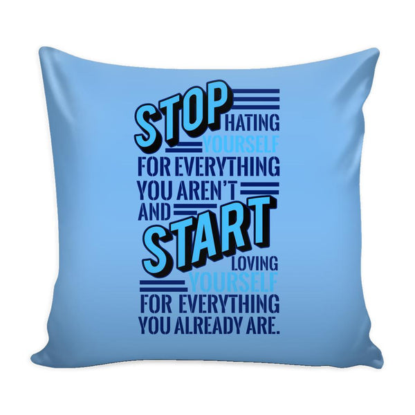 Stop Hating Yourself For Everything You Aren't And Start Loving Yourself For Everything You Already Are Inspirational Motivational Quotes Decorative Throw Pillow Cases Cover(9 Colors)-Pillows-Blue-JoyHip.Com
