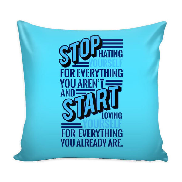 Stop Hating Yourself For Everything You Aren't And Start Loving Yourself For Everything You Already Are Inspirational Motivational Quotes Decorative Throw Pillow Cases Cover(9 Colors)-Pillows-Cyan-JoyHip.Com